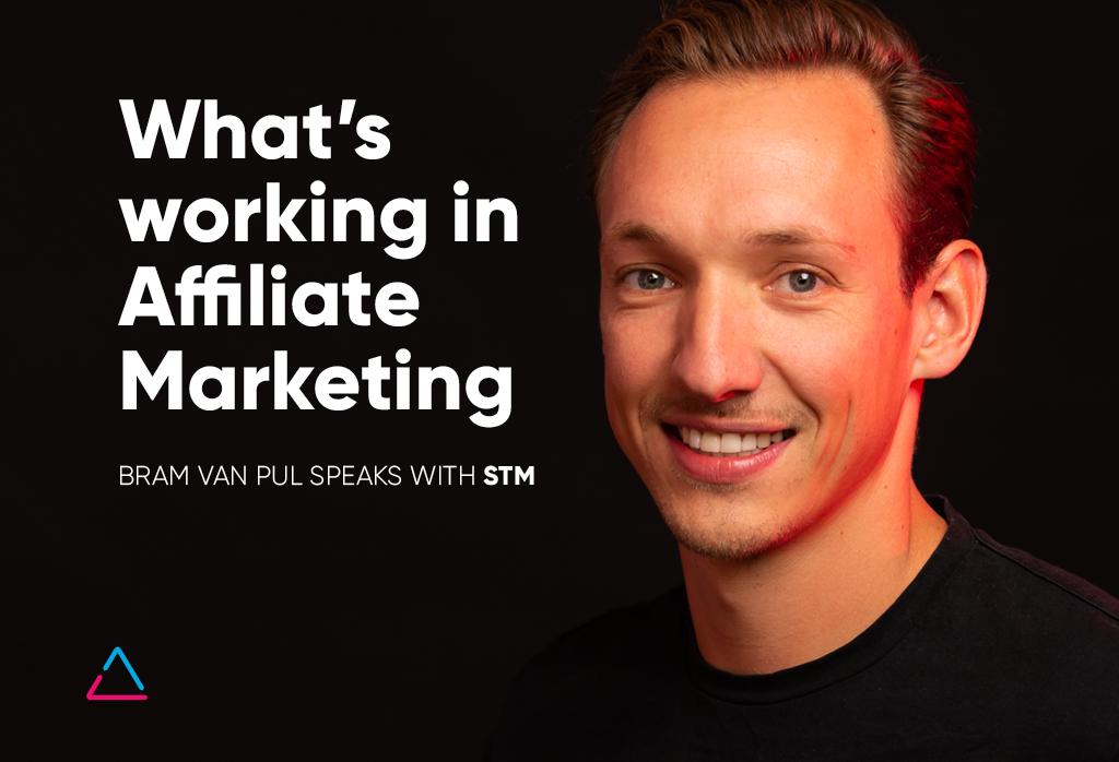 What's working in Affiliate Marketing – Bram van Pul speaks with STM FORUM